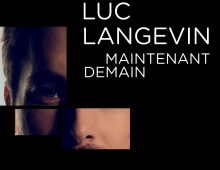 Luc Langevin : Maintenant Demain – Pub 15 sec